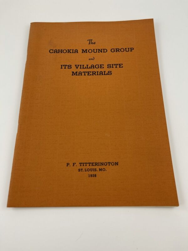 Cahokia Mounds Group & Its Village Site Materials Archaeology/Anthropology 1938
