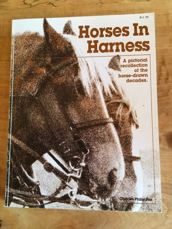 Horses In Harness A Pictorial Recollection Of The Horse Drawn Decades