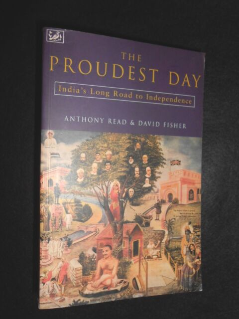 The Proudest Day: India's Long Road to Independencre - Anthony Read, 1998-1st PB