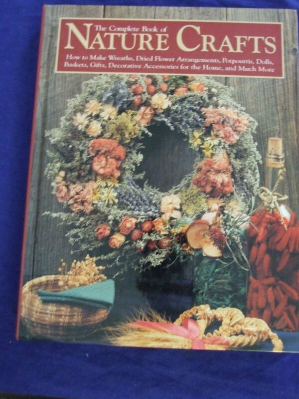 COMPLETE BOOK OF NATURE CRAFTS...BASKETRY/HOME DECOR/GIFTS  WREATHS