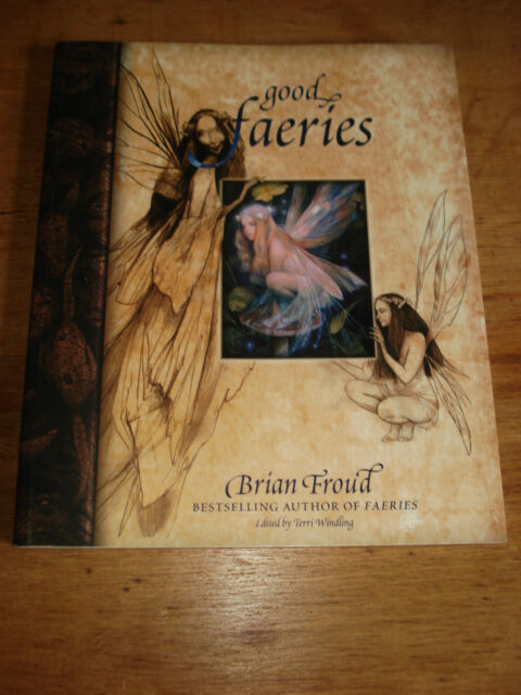 Good Faeries/Bad Faeries - Brian Froud -2003 Paperback( EDITED BY TERRY WINDLING