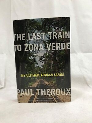 The Last Train to Zona Verde : My Ultimate African Safari by Paul Theroux