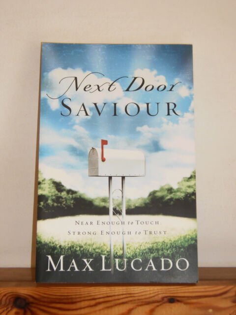 Next Door Saviour: Near Enough to Touch Strong Enough to Trust by Max Lucado PB