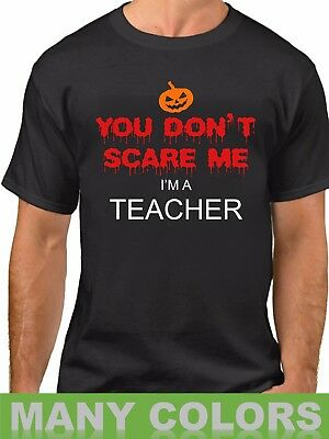 You Don't Scare Me I'm a Teacher T Shirt Scary Funny Tee Easy Halloween Costume](Easy Funny Adult Halloween Costumes)