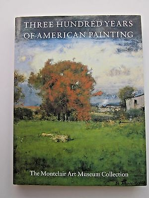 THREE HUNDRED YEARS OF AMERICAN PAINTING Montclair Art Museum Coll.1989 1st Ed