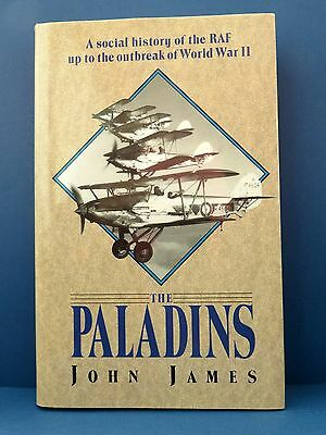 The Paladins: Social Hist Of RAF Up To Outbreak Of WWII by John James. 1st Ed HC