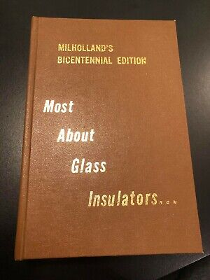 Most About Glass Insulators By Milholland and Milholland's Bicentennial Edition