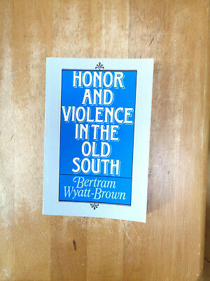 Honor and Violence in the Old South by Bertram Wyatt-Brown 1986