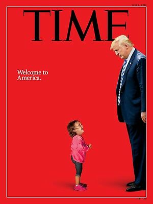 TIME MAGAZINE JULY 2, 2018 WELCOME TO AMERICA DONALD TRUMP ZERO TOLERANCE