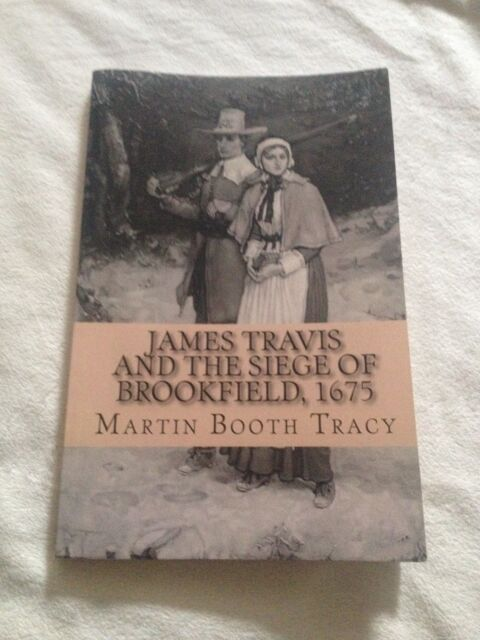 MARTIN BOOTH TRACY, JAMES TRAVIS AND THE SIEGE OF BROOKFIELD, 1675