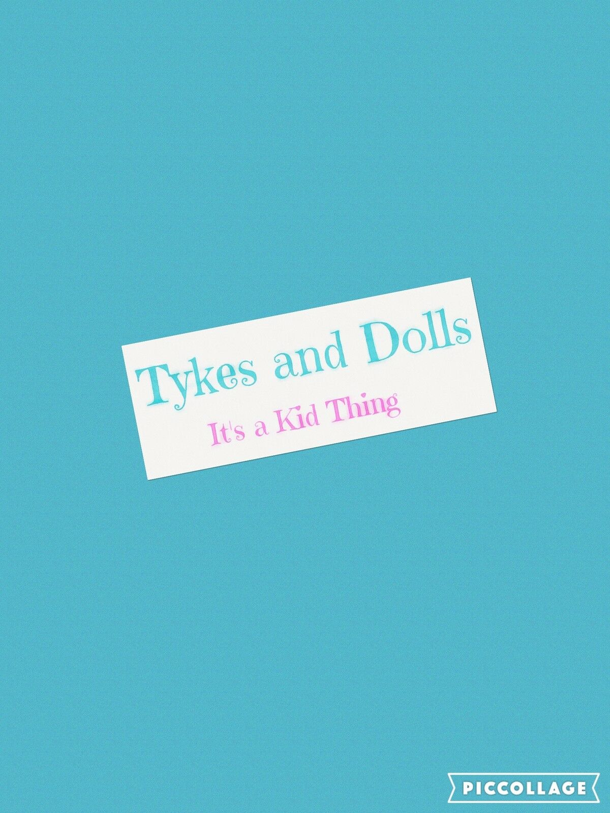 Tykes and Dolls