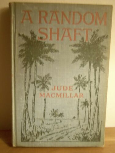 Rare 1908 A RANDOM SHAFT by Jude MacMillar AMERICANS IN PHILIPPINES FICTION