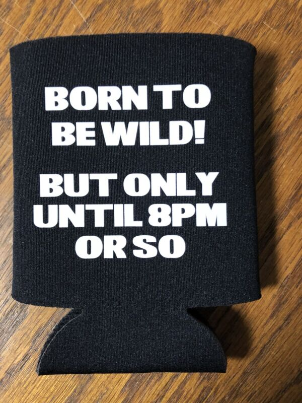 Born To Be Wild But Only Until 8 Funny Novelty Can Cooler Koozie Black Version