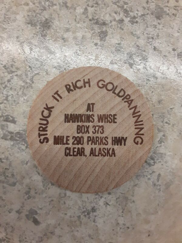 "Wooden Nickel Hawkins Whse Clear,Alaska  ""Struck It Rich Goldpanning"""