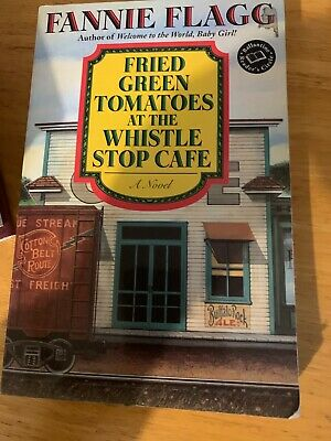 Fried Green Tomatoes at the Whistle Stop Cafe by Fannie Flagg (1992,