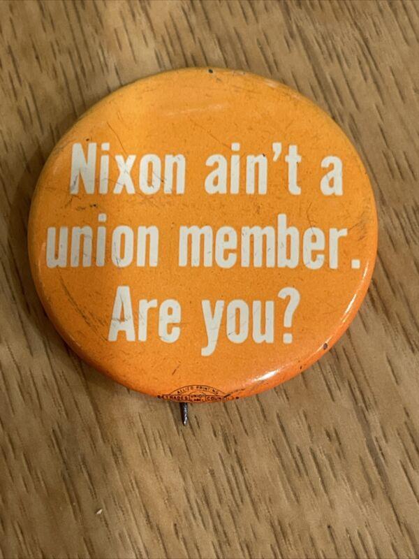 """Nixon ain't a union member Are you? political campaign button pin 1.5"""""""