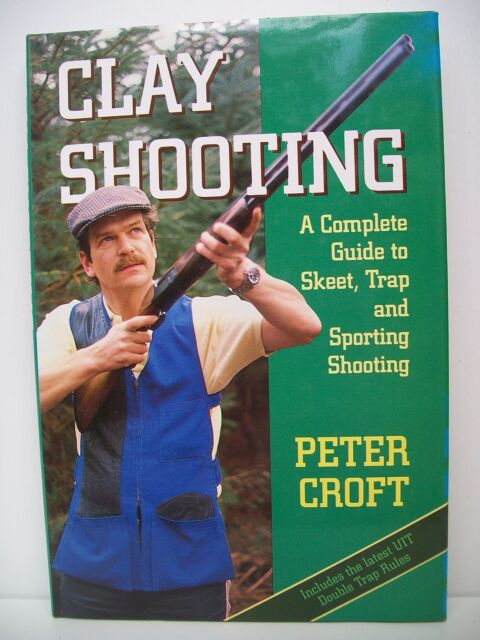 Clay Shooting: Complete Guide to Skeet, Trap and Sporting Shooting by Peter C...