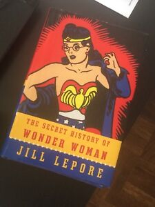 The Secret History of Wonder Woman by Jill Lepore hardcover