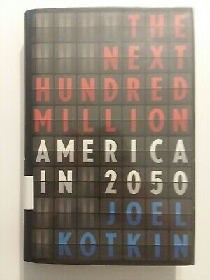 The Next Hundred Million : America in 2050 by Joel Kotkin (2010,