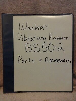 Wacker Neuson Vibratory Rammer Bs- 50-2 Parts And Accessories Manual In Binder