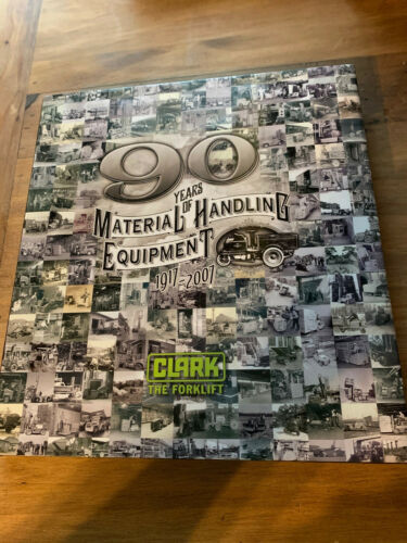 90 Years of Material Handling Equipment 1917-2007 Clark the Forklift Company