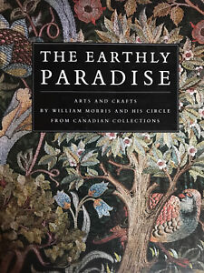 The Earthly Paradise: Arts and Crafts by William Morris... are