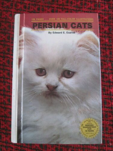 Persian Cats  Book by Edward E. Esarde, 128 pgs., HB, 100+ Full Color Pictures
