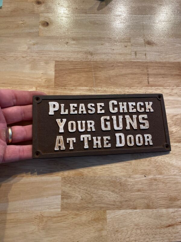 Check Your Guns Sign ~ Cast Iron Plaque Saloon Brothel Wyatt Earp Solid Metal NR