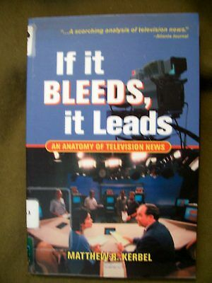 If It Bleeds  It Leads   An Anatomy Of Television News By Matthew Robert Kerbel