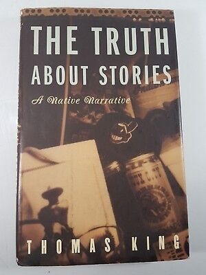 The Truth About Stories A Native Narrative (Indigenous Americas) by King,
