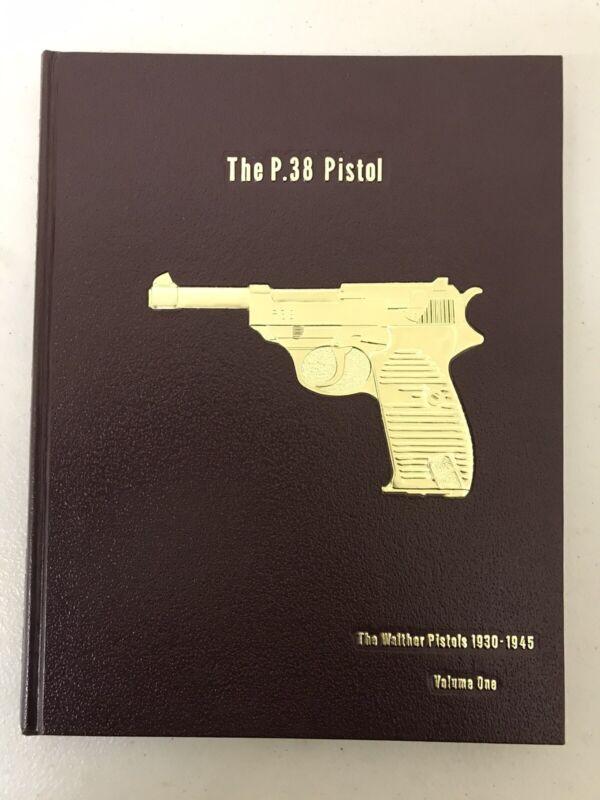 The P.38 Pistol Volume 1  Walther Pistols 1930-1945) Warren Buxton