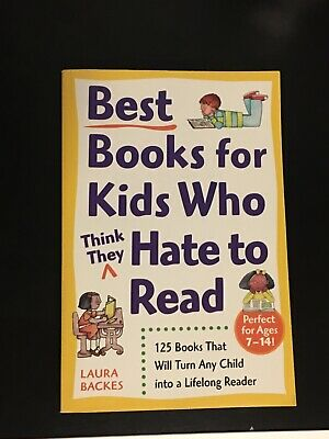 Best Books for Kids Who (Think They) Hate to Read: 125 Books...by Laura Backes