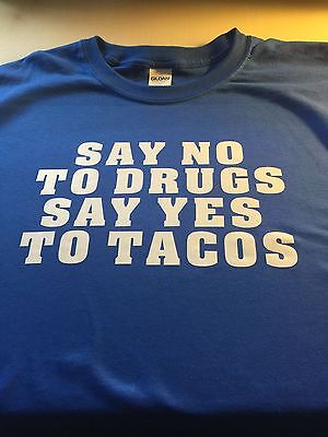 t-shirt Say No to Drugs Yes Tacos custom made 2 order Mexican Lover sauce (Say No To Drugs Yes To Tacos)