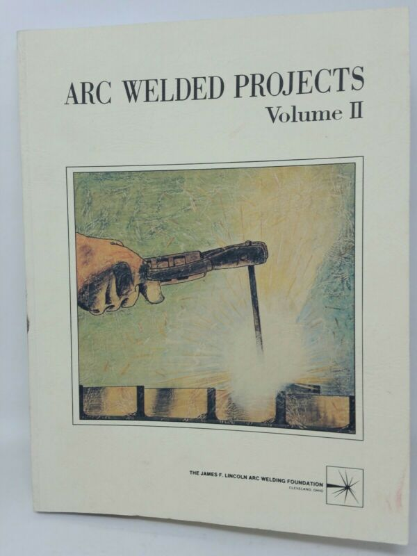 ARC-WELDED PROJECTS VOLUME II Shop Skills for Welding Students