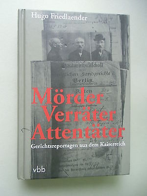 Mörder Verräter Attentäter Gerichtsreportagen aus dem Kaiserreich 1. Aufl.2008