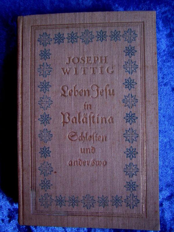 """""""Leben Jesu in Palästina, Schlesien und anderswo (1. Teil)"""" von Joseph Wittig"""
