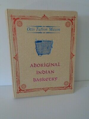 Aboriginal Indian Basketry by Otis Tufton Mason (1902) Rio Grande Press Edition