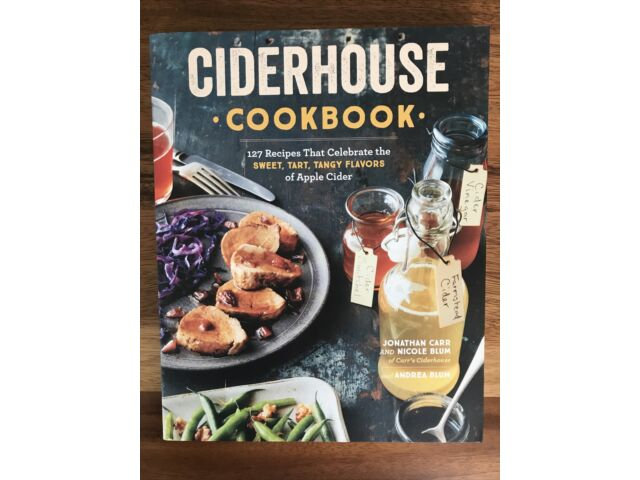 The Ciderhouse Cookbook : 127 Recipes That Celebrate the Sweet, Tart, Tangy...