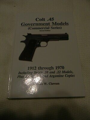 Charles Clawson Colt .45 Government Models (Commercial Series) 1912-1970, 2nd Ed