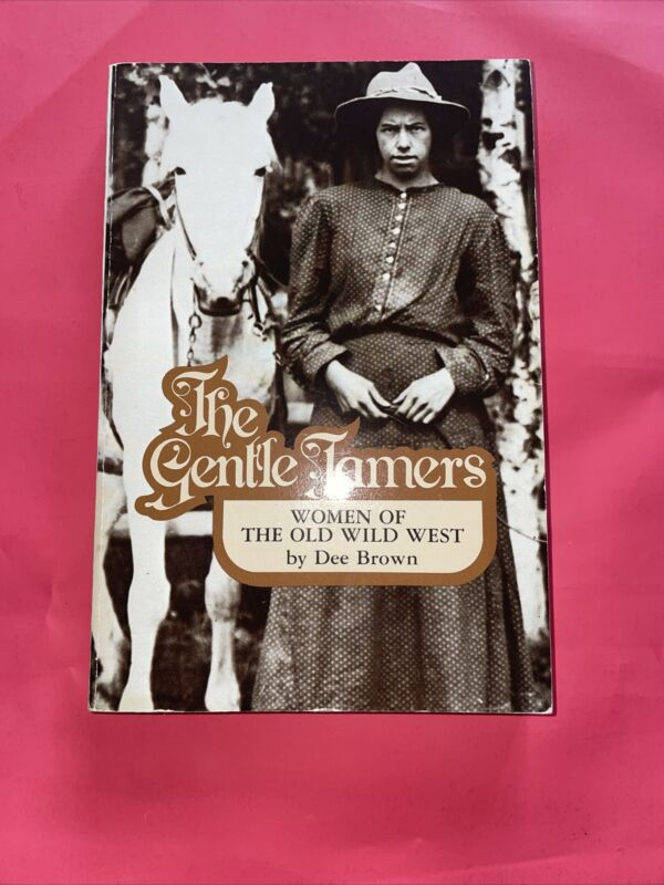 Gentle Tamers: Women of the Old Wild West by Dee Brown (paperback, 1981)