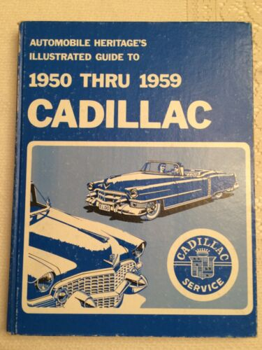 Automobile Heritage's Illustrated Guide 1950 - 1959 Cadillac Roy A. Schneider