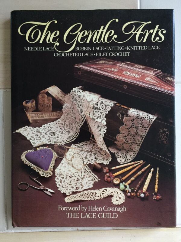 THE GENTLE ARTS by Helen Cavanagh THE LACE GUILD Needle Bobbin Knitted Crocheted