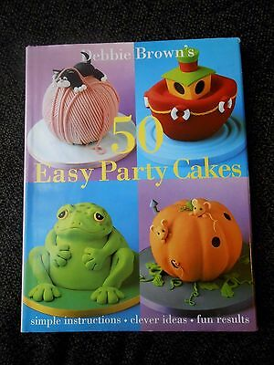 Debbie Brown's 50 Easy Party Cakes children fun simple instruction hardcover EUC Debbie Brown Easy Party Cakes