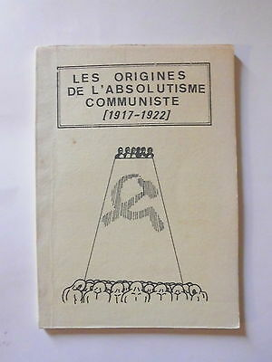 Les Origines de l' Absolutisme Communiste 1917-1922 URSS XXéme