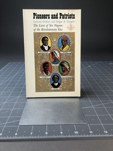 Pioneers and Patriots The LIves of 6 Blacks of the Revolutionary Era - Dobler