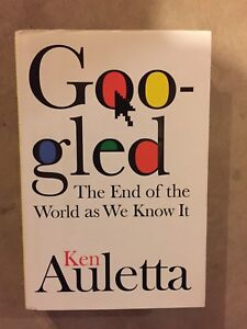 GOOGLED the end of the world as we know it by Ken Auletta