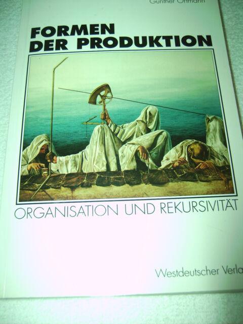 Formen der Produktion Organisation und Rekursivität