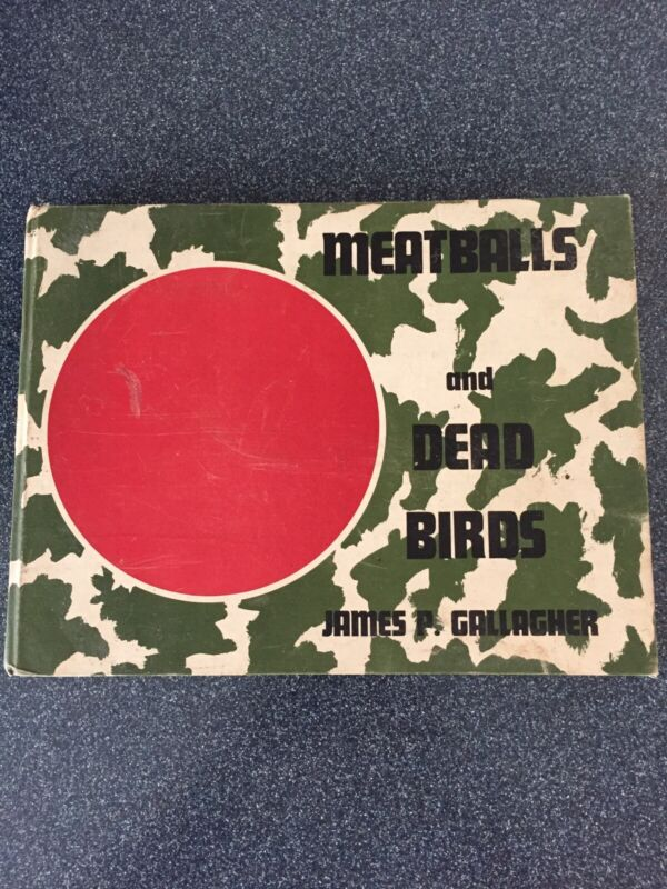 WW2 Japanese Meatballs And Dead Birds -First Edition-Signed By Author