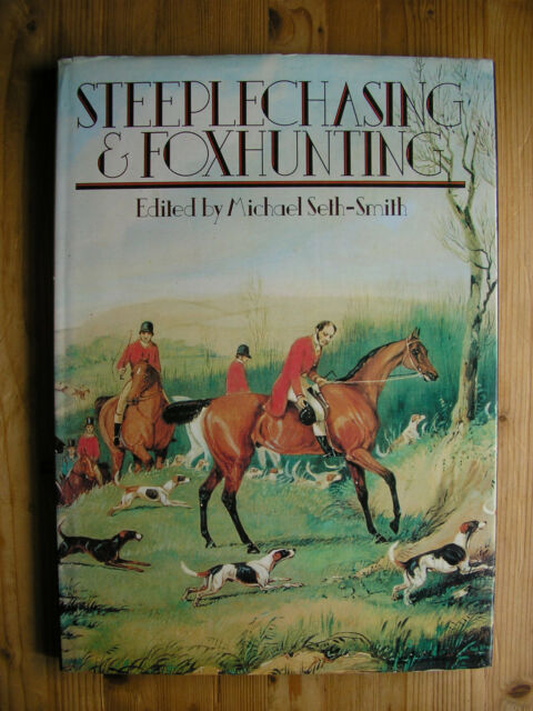 Steeplechasing and Foxhunting Edited by Michael Seth-Smith (Hardback)