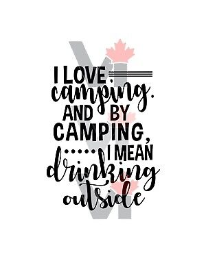 I love camping and by camping, I mean drink outside Vinyl Decal Sticker